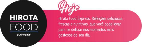 Hirota Food Express. Refeições deliciosas frescas e nutritivas, que você pode levar para se deliciar nos momentos mais gostosos do seu dia